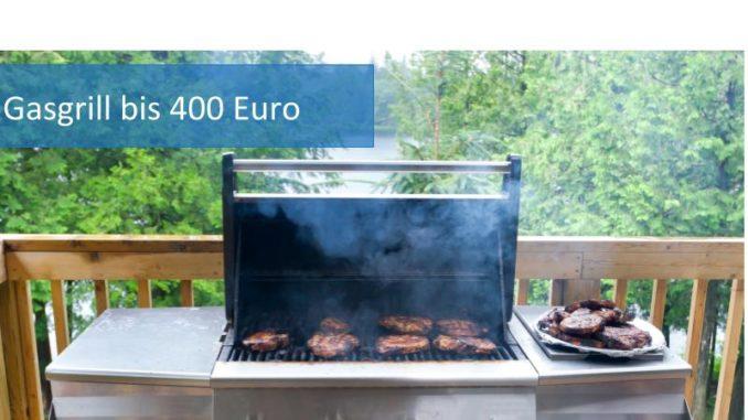 Gasgrill bis 400 Euro